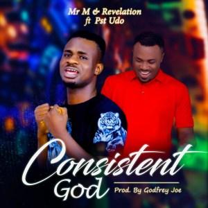 Mr M and Revelation - Consistent God Ft. Pst Udo